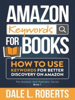 Amazon Keywords for Books by Dale L Roberts, Published Archangel Ink 1st Place Nonfiction - Electronic Publishing