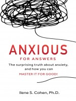 Anxious for Answers. by Ilene S. Cohen, Ph.D. Published by Harte & Co Publishing 1st Place Nonfiction - Self Help
