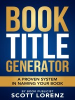 Book Title Generator by Scott Lorenz, Published by Westwind Book Marketing Runner Up Non Fiction - Business/Finance