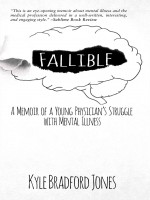 Fallible: A Memoir of a Young Physician's Struggle with Mental Illness by Kyle Bradford, Published by Black Rose Writing 1st Place Nonfiction - Autobiography