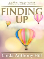 Finding UP by Linda Anthony Hill, Published by Hill House Publishing 2nd Place Nonfiction - Self Help