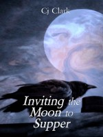 Inviting the Moon to Supper by Cj Clark, Published by Three Furies Press, LLC: 1st Place Fiction - Young Adult Fantasy Myths & Legends
