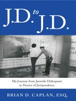 J.D. to J.D.: My Journey from Juvenile Delinquent to Doctor of Jurisprudence by Brian D Caplan, Published by Braig International Publishing 2nd Place Nonfiction - Memoir