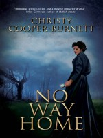 No Way Home by Christy Cooper-Burnett, Published by Black Rose Writing 1st Place Fiction - Science Fiction
