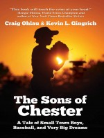 The Sons of Chester by Craig Ohlau and Kevin L. Gingrich, Published by Black Rose Writing : 2nd Place in Nonfiction - Biography