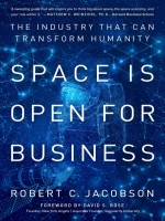 Space Is Open For Business by Robert Jacobson, Published by Rober Jacobson 1st Place Nonfiction Business-Venture Capital