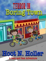 Terror in Boring Town: A Sam and Rex Adventure Book 1 (Volume 1) by Hoot N Holler, Published by CreateSpace Independent Publishing Platform : 1st Place in Childern 4th-6th