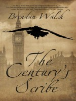 The Century's Scribe by Brendan Walsh, Published by Black Rose Writing 2nd Place Fiction - Fantasy