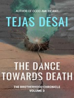 The Dance Towards Death (The Brotherhood Chronicle, Volume 3) by  Tejas Desai, Published by New Wei LLC 1st Place Fiction - Asian American Thriller