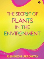 The Secret of Plants in the Environment by Rishikesh Upadhyay, Published by Notion Press 1st Place Nonfiction - Environment