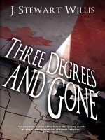 Three Degrees and Gone by J Stewart Willis, Published by Black Rose Writing 2nd Place Fiction - Adventure