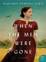 When the Men Were Gone by Marjorie Herrera Lewis, Published by William Morrow Paperbacks 1st Place Fiction - Historical War