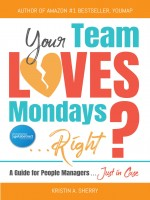 Your Team Loves Mondays (...Right?) by Kristin A Sherry, Published by Black Rose Writing 2nd Place Nonfiction - Business/Finance